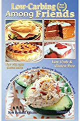 Low Carb-ing Among Friends Cookbooks: 100% Gluten-free, Low-carb, Atkins-friendly, Wheat-free, Sugar-Free, Recipes, Diet, Cookbook VOL-1 Paperback