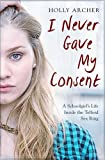 I Never Gave My Consent: A Schoolgirl's Life Inside the Telford Sex Ring