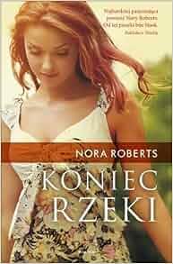 Koniec rzeki (Polska wersja jezykowa): Nora Roberts: 5907577315160