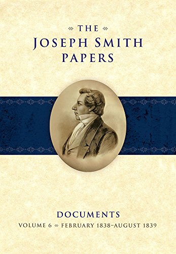 The Joseph Smith Papers, Documents, Volume 6: February 1838 - August 1839 (Joseph Smith Papers Documents)