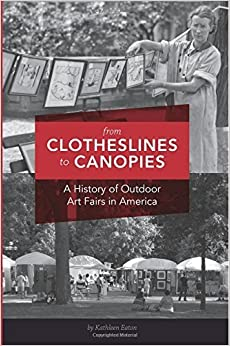 From Clotheslines to Canopies: A History of Outdoor Art Fairs in America by Eaton, Kathleen (2014)