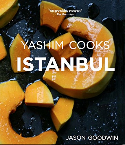 Yashim Cooks Istanbul: Culinary Adventures in the Ottoman Kitchen (Yashim the Ottoman Detective Book 6) by Jason Goodwin