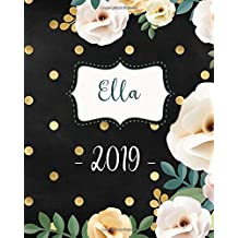 Ella 2019: Personalized Name Weekly Planner 2019: 12 Month Agenda - Feminine Flowers & Polka Dots.  Calendar, Organizer, Notes & Goals (Weekly and Monthly Planner 8 x10 inches 135 pages )