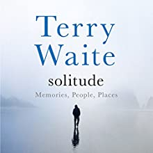 Solitude: Memory, People, Places Audiobook by Terry Waite Narrated by Terry Waite