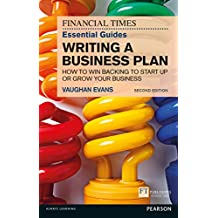 The FT Essential Guide to Writing a Business Plan: How to win backing to start up or grow your business (Financial Times Essential Guides)