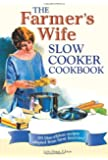 The Farmer's Wife Slow Cooker Cookbook: 101 Blue-Ribbon Recipes Adapted from Farm Favorites!