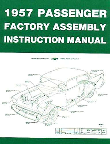 A MUST FOR OWNERS, MECHANICS & RESTORERS - THE 1957 CHEVROLET PASSENGER CAR FACTORY ASSEMBLY INSTRUCTION MANUAL Covers 150, 210, Bel Air, Del Ray, Station Wagons, Nomad & Convertibles- CHEVY 57 ()