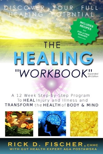 (The Healing Workbook: A 12 Week Step-by-Step Program to Heal Injury and Illness and Transform the Health of Body and Mind )