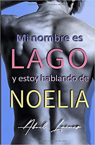 MI NOMBRE ES LAGO Y ESTOY HABLANDO DE NOELIA de Abril Laínez