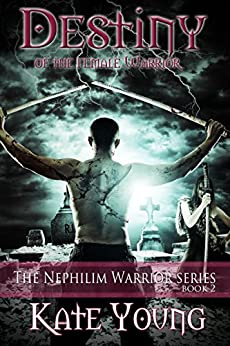 Destiny Of The Female Warrior (The Nephilim Warrior Series Book 2) by [Young, Kate]