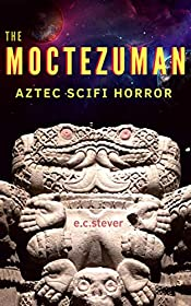 The Moctezuman: A SciFi Horror Comedy