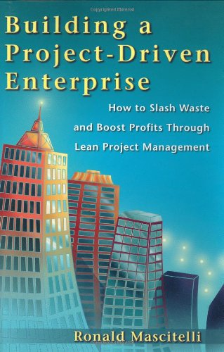 Download Building a Project-Driven Enterprise: How to Slash Waste and Boost Profits Through Lean Project Management PDF