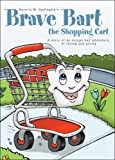 Brave Bart the Shopping Cart, Beverly M. Applegate, 1606045407