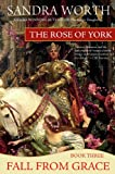 The Rose of York: Fall from Grace by Sandra Worth front cover