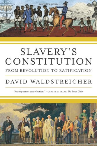 Slavery's Constitution: From Revolution to Ratification: David ...