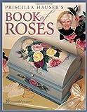 Priscilla Hauser's Book of Roses, Priscilla Hauser, 1581803060