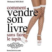Comment Vendre Son Livre Sans Faire Le Tapin (French Edition)