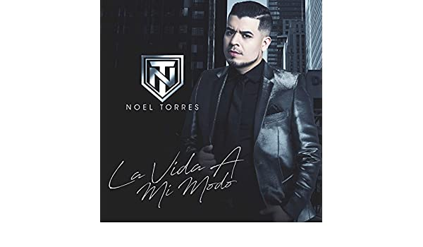 La Vida A Mi Modo By Noel Torres On Amazon Music