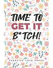 Time to GET IT B*tch: Food & Fitness Journal. : Funny Swearing Exercise Motivation + 12 Week 90 Days Planner - Keep track of your Weight Loss & Workout Plans + MOTIVATIONAL QUOTES ON EACH PAGE TO KEEP YOU MOTIVED B*TCH