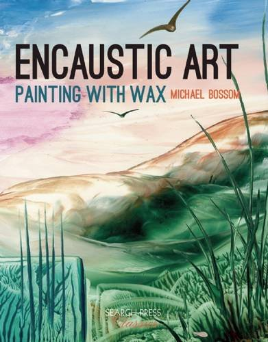 Encaustic Art: How to Paint with Wax (Search Press Classics)