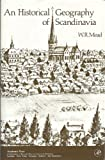 An Historical Geography of Scandinavia, Mead, W. R., 0124874207