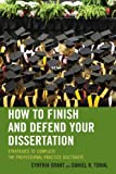 How to Finish and Defend Your Dissertation: Strategies to Complete the Professional Practice Doctorate (The Concordia University Leadership Series)