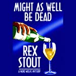 Might As Well Be Dead | Rex Stout