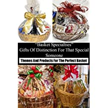 Basket Specialties Gifts Of Distinction For That Special Someone: Themes And Products For The Perfect Basket