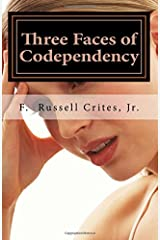 Three Faces of Codependency: A New Look at Codependency and Its Underlying Motivations Paperback