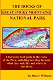 The Rocks Of Great Smoky Mountains National Park: A full color guide to the rocks of the Park, including how they formed, what they look like and where to find them