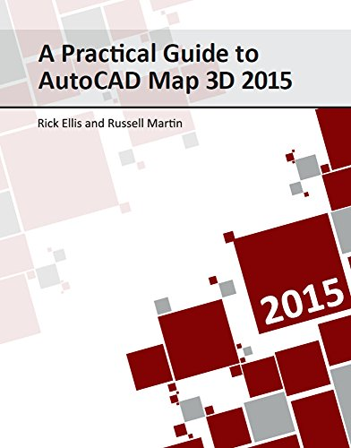 A Practical Guide to AutoCAD Map 3D 2015, by Rick Ellis, Russell Martin