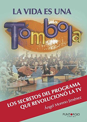 Descargar Libro La Vida Es Una Tómbola: Los Secretos Del Programa Que Revolucionó La Tv Ángel Moreno Jiménez