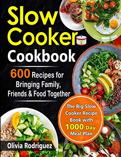 Slow Cooker Cookbook: 600 Recipes for Bringing Family, Friends, and Food Together- The Big Slow Cooker Recipe Book  with 1000-Day Meal Plan por Olivia Rodriguez
