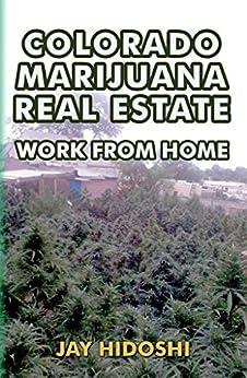 Colorado Marijuana Real Estate: Work from Home by [Hidoshi, Jay]