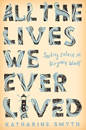 All the Lives We Ever Lived: Seeking Solace in Virginia Woolf (All Recommendations Remove)