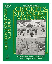 Cricket's Strangest Matches: Extraordinary But True Stories from Over 150 Years of Cricket