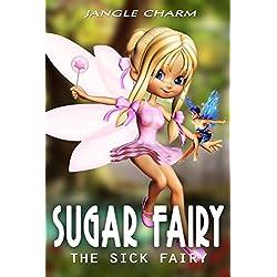 Beginner Reader Books Level 1 - SUGAR FAIRY : THE SICK FAIRY (Volume : 1): Bedtime Stories for Kids Ages 3-8, Short Story for Beginner Readers, Teach Your Children to be a Good Child