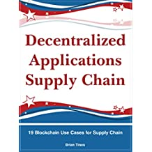 Decentralized Applications Supply Chain: 19 Blockchain Use Cases for Supply Chain