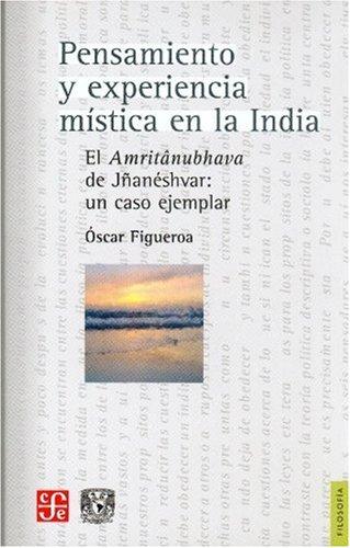 Pensamiento y experiencia mistica en la India. El Amritanubhava de Jñaneshvar: un caso ejemplar (Filosofia) (Spanish Edition) [Figueroa Oscar] (Tapa Blanda)