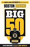 The Big 50: Boston Bruins: The Men and Moments that Made the Boston Bruins