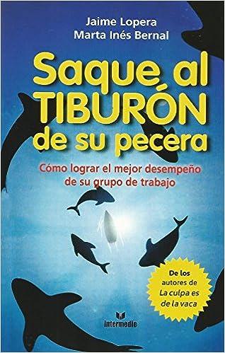 Saque al tiburón de su pecera: Jaime Lopera: 9789587570922: Amazon.com: Books