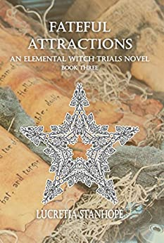 Fateful Attractions (An Elemental Witch Trials Novel Book 3) by [Stanhope, Lucretia]