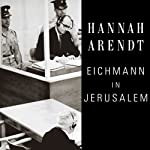 Eichmann in Jerusalem: A Report on the Banality of Evil | Hannah Arendt