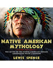 Native American Mythology: The Myths of the North American Indians with a Summary