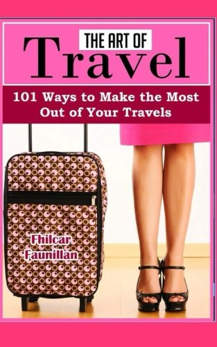 Download The Art of Travel: 101 Ways To Make The Most Out Of Your Travels PDF
