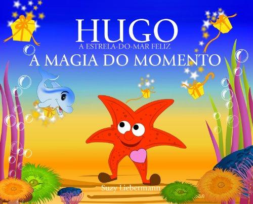 A MAGIA DO MOMENTO (HUGO A ESTRELA-DO-MAR FELIZ Livro 3)