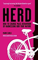 Herd: How to Change Mass Behaviour by Harnessing Our True Nature by Mark Earls (2009-08-17)