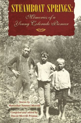 - Steamboat Springs: Memories of a Young Colorado Pioneer by David Merrill Primus (2008-10-01)