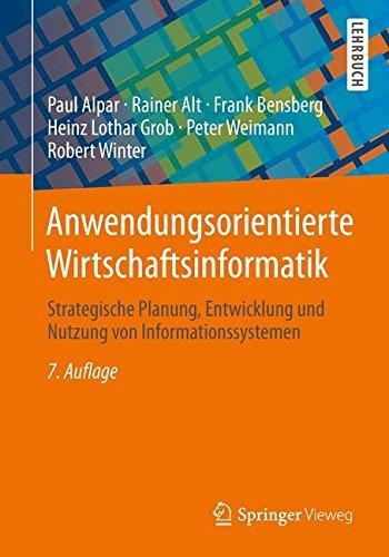 Anwendungsorientierte Wirtschaftsinformatik: Strategische Planung, Entwicklung und Nutzung von Informationssystemen (German Edition) by Paul Alpar (2014-05-23)