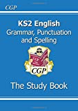 KS2 English: Grammar, Punctuation and Spelling Study Book (for the New Curriculum)